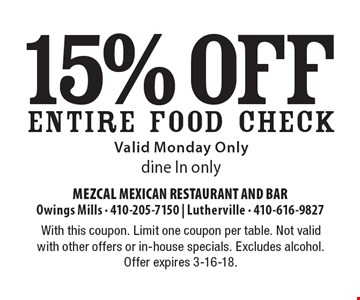15% off ENTIRE FOOD CHECK. Valid Monday only. Dine In only. With this coupon. Limit one coupon per table. Not valid with other offers or in-house specials. Excludes alcohol. Offer expires 3-16-18.