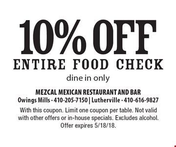 10% off ENTIRE FOOD CHECK dine in only. With this coupon. Limit one coupon per table. Not valid with other offers or in-house specials. Excludes alcohol. Offer expires 5/18/18.