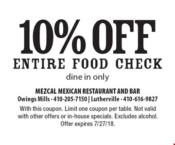 10% off ENTIRE FOOD CHECK. Dine in only. With this coupon. Limit one coupon per table. Not valid with other offers or in-house specials. Excludes alcohol. Offer expires 7/27/18.