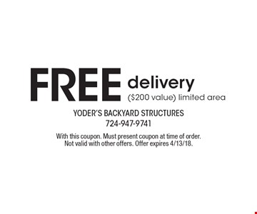 Free delivery ($200 value) limited area. With this coupon. Must present coupon at time of order. Not valid with other offers. Offer expires 4/13/18.