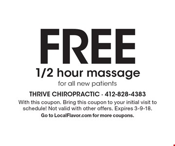 FREE 1/2 hour massage for all new patients. With this coupon. Bring this coupon to your initial visit to schedule! Not valid with other offers. Expires 3-9-18. Go to LocalFlavor.com for more coupons.