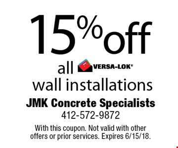15% off all VERSA-LOK wall installations . With this coupon. Not valid with other offers or prior services. Expires 6/15/18.