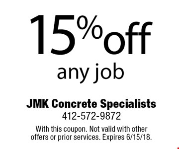 15% off any job. With this coupon. Not valid with other offers or prior services. Expires 6/15/18.