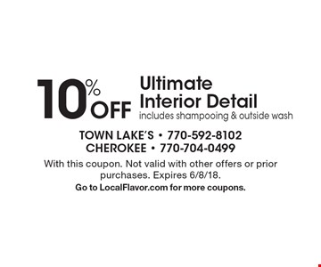 10% Off Ultimate Interior Detail includes shampooing & outside wash. With this coupon. Not valid with other offers or prior purchases. Expires 6/8/18. Go to LocalFlavor.com for more coupons.