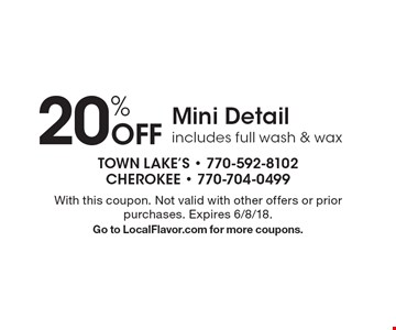 20% Off Mini Detail includes full wash & wax. With this coupon. Not valid with other offers or prior purchases. Expires 6/8/18. Go to LocalFlavor.com for more coupons.