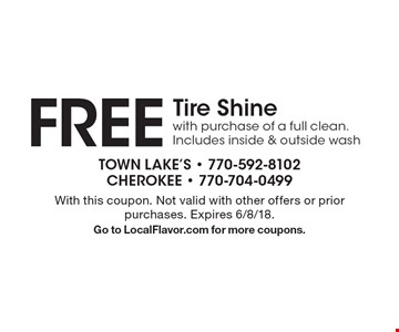 FREE Tire Shine with purchase of a full clean. Includes inside & outside wash. With this coupon. Not valid with other offers or prior purchases. Expires 6/8/18. Go to LocalFlavor.com for more coupons.