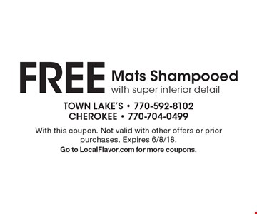 FREE Mats Shampooed with super interior detail. With this coupon. Not valid with other offers or prior purchases. Expires 6/8/18. Go to LocalFlavor.com for more coupons.
