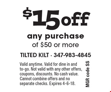$15 off any purchase of $50 or more MGR code SS. Valid anytime. Valid for dine in and to-go. Not valid with any other offers, coupons, discounts. No cash value. Cannot combine offers and no separate checks. Expires 4-6-18.