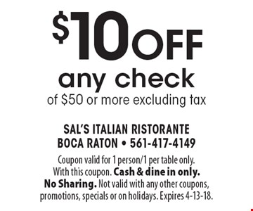 $10 off any check of $50 or more excluding tax. Coupon valid for 1 person/1 per table only. With this coupon. Cash & dine in only. No Sharing. Not valid with any other coupons, promotions, specials or on holidays. Expires 4-13-18.