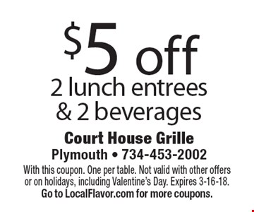 $5 off 2 lunch entrees & 2 beverages. With this coupon. One per table. Not valid with other offers or on holidays, including Valentine's Day. Expires 3-16-18. Go to LocalFlavor.com for more coupons.