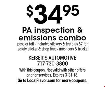 $34.95 PA inspection & emissions combo, pass or fail - includes stickers & fee plus $7 for safety sticker & shop fees - most cars & trucks. With this coupon. Not valid with other offers or prior services. Expires 3-31-18. Go to LocalFlavor.com for more coupons.
