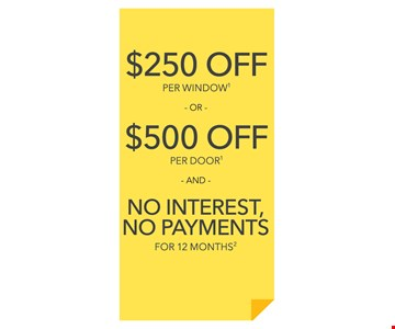 $250 off per window or $500 off per door and no Interest, no payments for 12 months