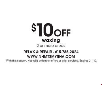 $10 off waxing, 2 or more areas. With this coupon. Not valid with other offers or prior services. Expires 2-1-19.