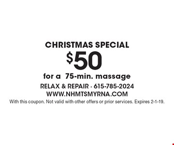 CHRISTMAS Special. $50 for a 75-min. massage. With this coupon. Not valid with other offers or prior services. Expires 2-1-19.