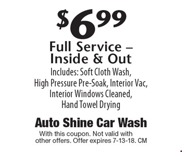 $6.99 Full Service - Inside & Out. Includes: Soft Cloth Wash, High Pressure Pre-Soak, Interior Vac, Interior Windows Cleaned, Hand Towel Drying. With this coupon. Not valid with other offers. Offer expires 7-13-18.