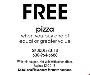 FREE pizza when you buy one of equal or greater value. With this coupon. Not valid with other offers. Expires 12-20-18. Go to LocalFlavor.com for more coupons.