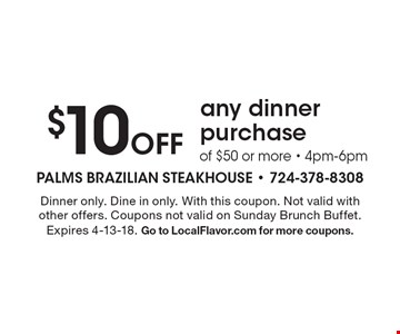 $10OFF any dinner purchase of $50 or more - 4pm-6pm. Dinner only. Dine in only. With this coupon. Not valid with other offers. Coupons not valid on Sunday Brunch Buffet. Expires 4-13-18. Go to LocalFlavor.com for more coupons.