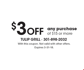 $3 Off any purchase of $15 or more. With this coupon. Not valid with other offers. Expires 3-31-18.