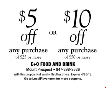 $5 off any purchase of $25 or more. $10 off any purchase of $50 or more. With this coupon. Not valid with other offers. Expires 4/20/18. Go to LocalFlavor.com for more coupons.