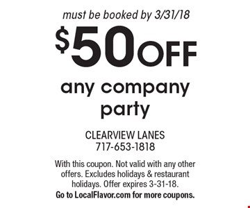 $50 OFF any company party. Must be booked by 3/31/18. With this coupon. Not valid with any other offers. Excludes holidays & restaurant holidays. Offer expires 3-31-18. Go to LocalFlavor.com for more coupons.