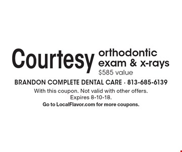 Courtesy orthodontic exam & x-rays $585 value. With this coupon. Not valid with other offers. Expires 8-10-18. Go to LocalFlavor.com for more coupons.