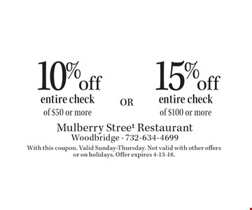 15% off entire check of $100 or more OR 10% off entire check of $50 or more. With this coupon. Valid Sunday-Thursday. Not valid with other offers or on holidays. Offer expires 4-13-18.