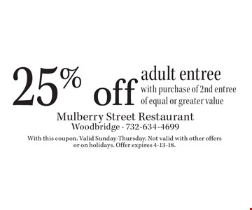 25% off adult entree. With purchase of 2nd entree of equal or greater value. With this coupon. Valid Sunday-Thursday. Not valid with other offers 
