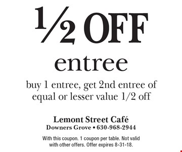 1/2 off entree. buy 1 entree, get 2nd entree of equal or lesser value 1/2 off. With this coupon. 1 coupon per table. Not valid with other offers. Offer expires 8-31-18.