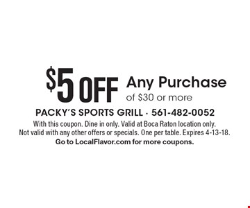 $5 Off Any Purchase of $30 or more. With this coupon. Dine in only. Valid at Boca Raton location only. Not valid with any other offers or specials. One per table. Expires 4-13-18. Go to LocalFlavor.com for more coupons.