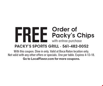 FREE Order of Packy's Chips with entree purchase. With this coupon. Dine in only. Valid at Boca Raton location only. Not valid with any other offers or specials. One per table. Expires 4-13-18. Go to LocalFlavor.com for more coupons.