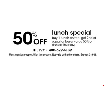 50% off lunch special. Buy 1 lunch entree, get 2nd of equal or lesser value 50% off (Sunday-Thursday). Must mention coupon. With this coupon. Not valid with other offers. Expires 3-9-18.