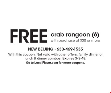 FREE crab rangoon (6) with purchase of $30 or more. With this coupon. Not valid with other offers, family dinner or lunch & dinner combos. Expires 3-9-18. Go to LocalFlavor.com for more coupons.
