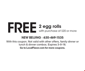 FREE 2 egg rolls with purchase of $20 or more. With this coupon. Not valid with other offers, family dinner or lunch & dinner combos. Expires 3-9-18.Go to LocalFlavor.com for more coupons.