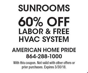 Sunrooms-60% off Labor & Free HVAC System. With this coupon. Not valid with other offers or prior purchases. Expires 3/30/18.