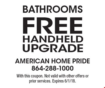 Bathrooms Free Handheld Upgrade. With this coupon. Not valid with other offers or prior services. Expires 6/1/18.