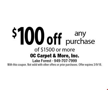 $100 off any purchase of $1500 or more. With this coupon. Not valid with other offers or prior purchases. Offer expires 3/9/18.