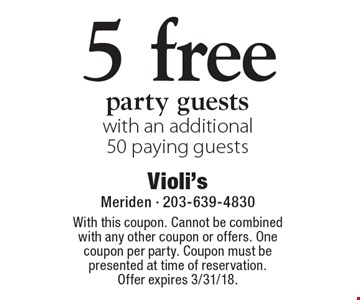 5 free party guests with an additional 50 paying guests. With this coupon. Cannot be combined with any other coupon or offers. One coupon per party. Coupon must be presented at time of reservation. Offer expires 3/31/18.
