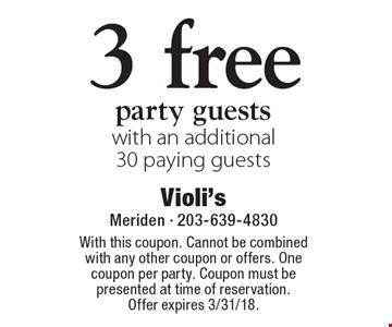 3 free party guests with an additional 30 paying guests. With this coupon. Cannot be combined with any other coupon or offers. One coupon per party. Coupon must be presented at time of reservation. Offer expires 3/31/18.