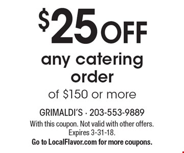 $25 Off Any Catering Order Of $150 Or More. With this coupon. Not valid with other offers. Expires 3-31-18. Go to LocalFlavor.com for more coupons.