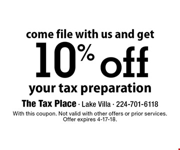 Come file with us and get 10% off your tax preparation. With this coupon. Not valid with other offers or prior services. Offer expires 4-17-18.