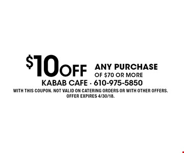 $10 Off ANY PURCHASE OF $70 OR MORE. WITH THIS COUPON. NOT VALID ON CATERING ORDERS OR WITH OTHER OFFERS. OFFER EXPIRES 4/30/18.
