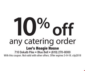 10% off any catering order. With this coupon. Not valid with other offers. Offer expires 3-9-18. clip2018