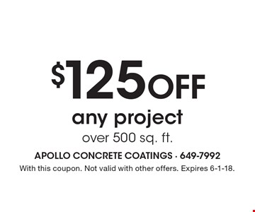 $125 off any project over 500 sq. ft.. With this coupon. Not valid with other offers. Expires 6-1-18.