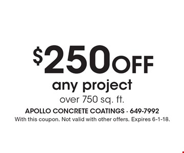 $250 off any project over 750 sq. ft.. With this coupon. Not valid with other offers. Expires 6-1-18.