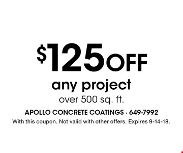 $125 Off any project over 500 sq. ft.. With this coupon. Not valid with other offers. Expires 9-14-18.