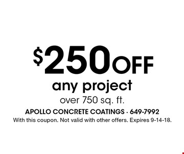 $250 Off any project over 750 sq. ft.. With this coupon. Not valid with other offers. Expires 9-14-18.