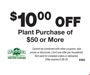 $10.00 OFF Plant Purchase of $50 or More. Cannot be combined with other coupons, sale prices or discounts. Limit one offer per household. Not valid for installed orders or deliveries. Offer expires 5-26-18.