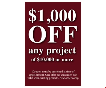 $1000 OFF any project of $10,000 or more