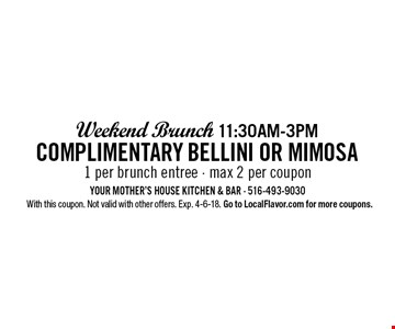 Weekend Brunch 11:30am-3pm! Complimentary Bellini or Mimosa. 1 per brunch entree - max 2 per coupon. With this coupon. Not valid with other offers. Exp. 4-6-18. Go to LocalFlavor.com for more coupons.