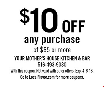 $10 off any purchase of $65 or more. With this coupon. Not valid with other offers. Exp. 4-6-18. Go to LocalFlavor.com for more coupons.